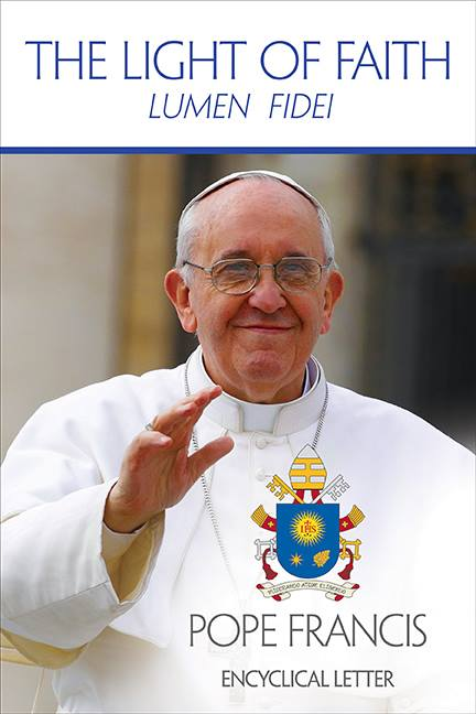 LUMEN FIDEI (The Light of Faith)  New Encylical by Pope Francis
